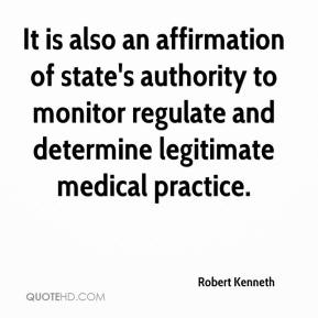 Robert Kenneth  - It is also an affirmation of state's authority to monitor regulate and determine legitimate medical practice.