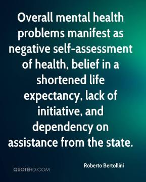 Overall mental health problems manifest as negative self-assessment of health, belief in a shortened life expectancy, lack of initiative, and dependency on assistance from the state.