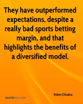 Robin Chhabra  - They have outperformed expectations, despite a really bad sports betting margin, and that highlights the benefits of a diversified model.