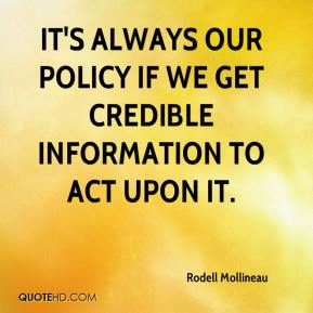 Rodell Mollineau  - It's always our policy if we get credible information to act upon it.