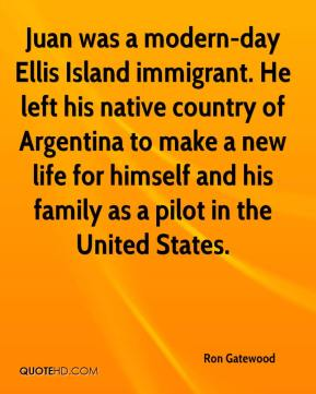 Ron Gatewood  - Juan was a modern-day Ellis Island immigrant. He left his native country of Argentina to make a new life for himself and his family as a pilot in the United States.