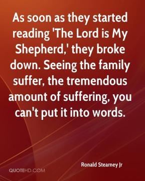Ronald Stearney Jr  - As soon as they started reading 'The Lord is My Shepherd,' they broke down. Seeing the family suffer, the tremendous amount of suffering, you can't put it into words.