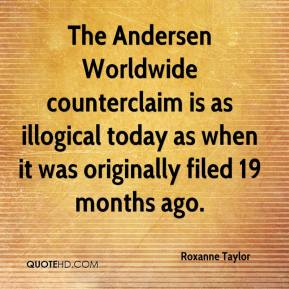 Roxanne Taylor  - The Andersen Worldwide counterclaim is as illogical today as when it was originally filed 19 months ago.