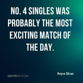 Royce Silvan  - No. 4 singles was probably the most exciting match of the day.
