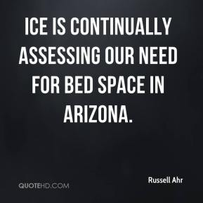 Russell Ahr  - ICE is continually assessing our need for bed space in Arizona.