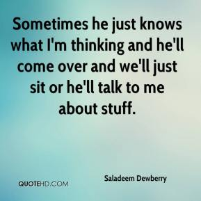 Saladeem Dewberry  - Sometimes he just knows what I'm thinking and he'll come over and we'll just sit or he'll talk to me about stuff.