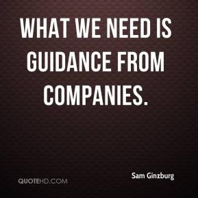 Sam Ginzburg  - What we need is guidance from companies.