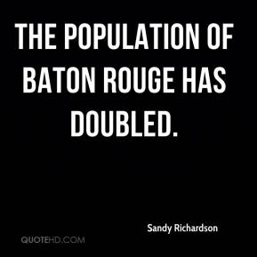 The population of Baton Rouge has doubled.