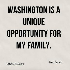 Scott Barnes  - Washington is a unique opportunity for my family.
