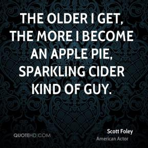 The older I get, the more I become an apple pie, sparkling cider kind of guy.