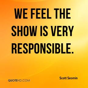 We feel the show is very responsible.