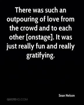 Sean Nelson  - There was such an outpouring of love from the crowd and to each other [onstage]. It was just really fun and really gratifying.