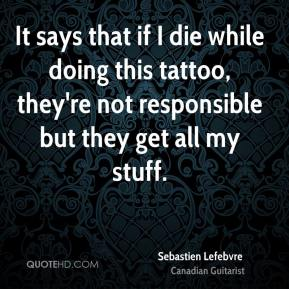 It says that if I die while doing this tattoo, they're not responsible but they get all my stuff.