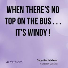 When there's no top on the bus . . . it's windy !