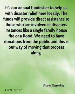 Sharon Kesselring  - It's our annual fundraiser to help us with disaster relief here locally. The funds will provide direct assistance to those who are involved in disasters instances like a single family house fire or a flood. We need to have donations from the public and this is our way of moving that process along.
