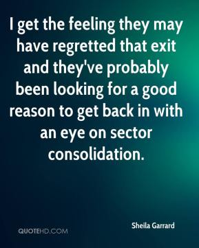 Sheila Garrard  - I get the feeling they may have regretted that exit and they've probably been looking for a good reason to get back in with an eye on sector consolidation.