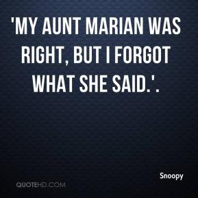 'My aunt Marian was right, but I forgot what she said.'.