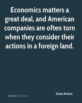 Sonia Arrison  - Economics matters a great deal, and American companies are often torn when they consider their actions in a foreign land.