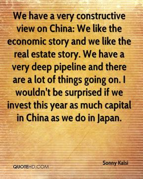 Sonny Kalsi  - We have a very constructive view on China: We like the economic story and we like the real estate story. We have a very deep pipeline and there are a lot of things going on. I wouldn't be surprised if we invest this year as much capital in China as we do in Japan.