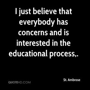 St. Ambrose  - I just believe that everybody has concerns and is interested in the educational process.