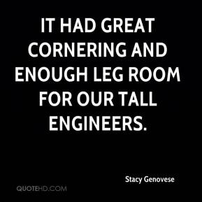 Stacy Genovese  - It had great cornering and enough leg room for our tall engineers.