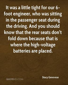 Stacy Genovese  - It was a little tight for our 6-foot engineer, who was sitting in the passenger seat during the driving. And you should know that the rear seats don't fold down because that is where the high-voltage batteries are placed.