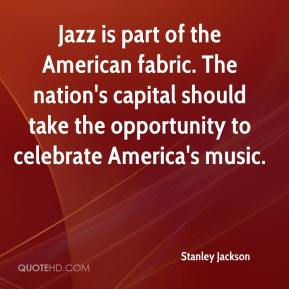 Stanley Jackson  - Jazz is part of the American fabric. The nation's capital should take the opportunity to celebrate America's music.