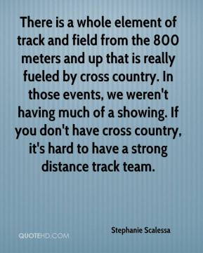 Stephanie Scalessa  - There is a whole element of track and field from the 800 meters and up that is really fueled by cross country. In those events, we weren't having much of a showing. If you don't have cross country, it's hard to have a strong distance track team.