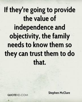 Stephen McClure  - If they're going to provide the value of independence and objectivity, the family needs to know them so they can trust them to do that.