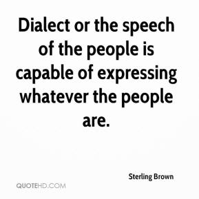 Dialect or the speech of the people is capable of expressing whatever the people are.