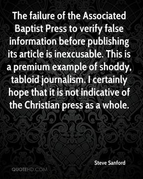 Steve Sanford  - The failure of the Associated Baptist Press to verify false information before publishing its article is inexcusable. This is a premium example of shoddy, tabloid journalism. I certainly hope that it is not indicative of the Christian press as a whole.