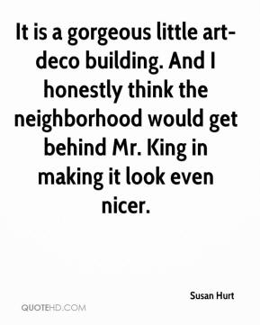 Susan Hurt  - It is a gorgeous little art-deco building. And I honestly think the neighborhood would get behind Mr. King in making it look even nicer.