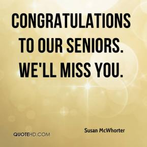 Susan McWhorter  - Congratulations to our seniors. We'll miss you.