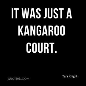 It was just a kangaroo court.