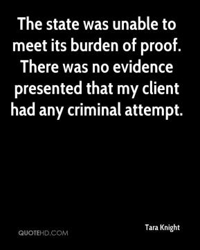 Tara Knight  - The state was unable to meet its burden of proof. There was no evidence presented that my client had any criminal attempt.