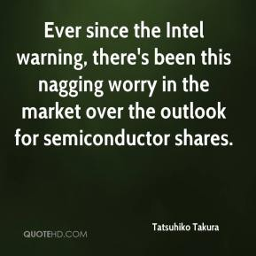 Tatsuhiko Takura  - Ever since the Intel warning, there's been this nagging worry in the market over the outlook for semiconductor shares.