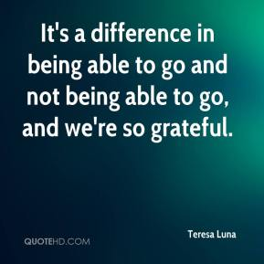 It's a difference in being able to go and not being able to go, and we're so grateful.