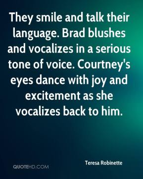 They smile and talk their language. Brad blushes and vocalizes in a serious tone of voice. Courtney's eyes dance with joy and excitement as she vocalizes back to him.