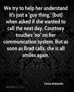 We try to help her understand it's just a 'guy thing,' (but) when asked if she wanted to call the next day, Courtney touches 'no' on her communication system. But as soon as Brad calls, she is all smiles again.