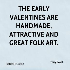 Terry Kovel  - The early valentines are handmade, attractive and great folk art.