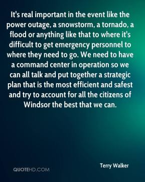 Terry Walker  - It's real important in the event like the power outage, a snowstorm, a tornado, a flood or anything like that to where it's difficult to get emergency personnel to where they need to go. We need to have a command center in operation so we can all talk and put together a strategic plan that is the most efficient and safest and try to account for all the citizens of Windsor the best that we can.