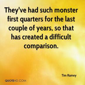 Tim Ramey  - They've had such monster first quarters for the last couple of years, so that has created a difficult comparison.