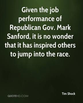 Tim Shock  - Given the job performance of Republican Gov. Mark Sanford, it is no wonder that it has inspired others to jump into the race.