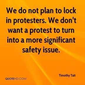 Timothy Tait  - We do not plan to lock in protesters. We don't want a protest to turn into a more significant safety issue.