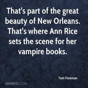Tom Foreman  - That's part of the great beauty of New Orleans. That's where Ann Rice sets the scene for her vampire books.