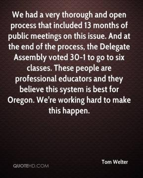 Tom Welter  - We had a very thorough and open process that included 13 months of public meetings on this issue. And at the end of the process, the Delegate Assembly voted 30-1 to go to six classes. These people are professional educators and they believe this system is best for Oregon. We're working hard to make this happen.