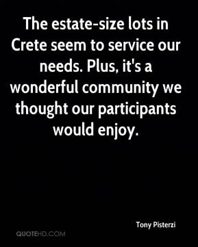 The estate-size lots in Crete seem to service our needs. Plus, it's a wonderful community we thought our participants would enjoy.