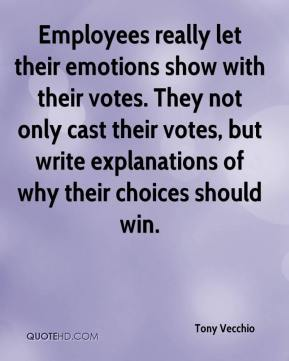 Tony Vecchio  - Employees really let their emotions show with their votes. They not only cast their votes, but write explanations of why their choices should win.