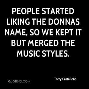 Torry Castalleno  - People started liking The Donnas name, so we kept it but merged the music styles.