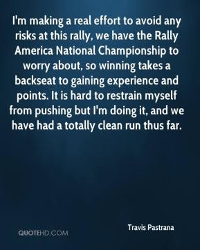 Travis Pastrana  - I'm making a real effort to avoid any risks at this rally, we have the Rally America National Championship to worry about, so winning takes a backseat to gaining experience and points. It is hard to restrain myself from pushing but I'm doing it, and we have had a totally clean run thus far.